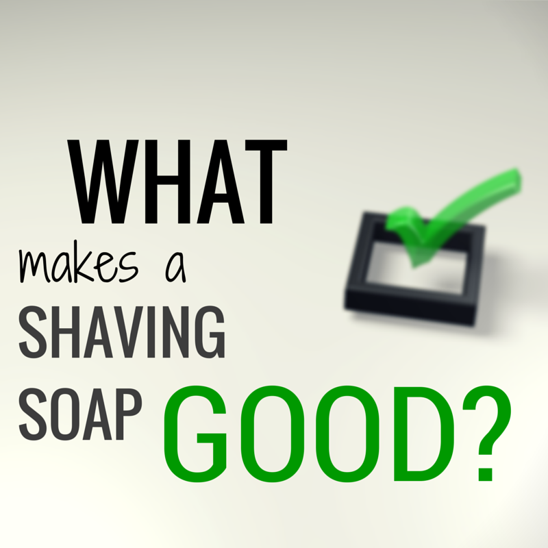 what makes a shaving soap good